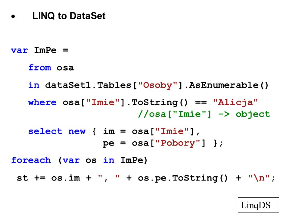 · LINQ to DataSet var ImPe = from osa. in dataSet1.Tables[ Osoby ].AsEnumerable()
